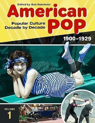 American Pop: Popular Culture Decade By Decade  by  Bob Batchelor