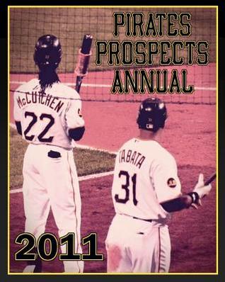 Pirates Prospects Annual 2011  by  Matt Bandi