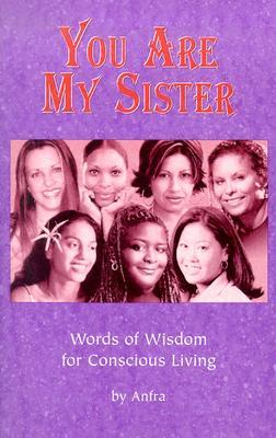 You Are My Sister: Words of Wisdom for Conscious Living [With CD] Anfra