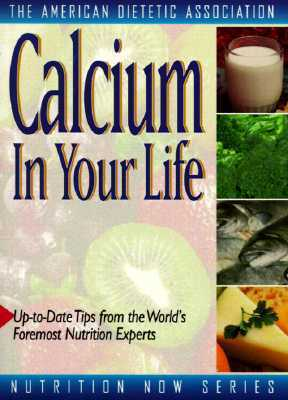 Calcium in Your Life  by  American Dietetic Association