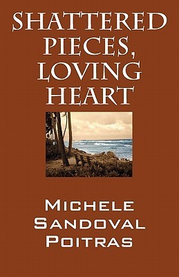 Shattered Pieces, Loving Heart Michele Sandoval Poitras