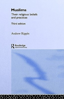 Muslims - Vol 1: Their Religious Beliefs and Practices Volume 1: The Formative Years  by  Andrew Rippin