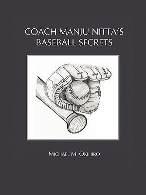 Coach Manju Nittas Baseball Secrets  by  Michael M. Okihiro