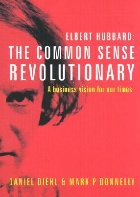 The Common Sense Revolutionary: A Business Vision for Our Times Daniel Diehl