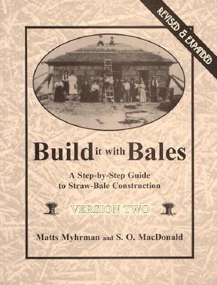 Build It with Bales: Version Two: A Step-By-Step Guide to Straw-Bale Construction S.O. MacDonald