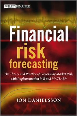 Financial Risk Forecasting: The Theory and Practice of Forecasting Market Risk with Implementation in R and MATLAB  by  Jon Danielsson