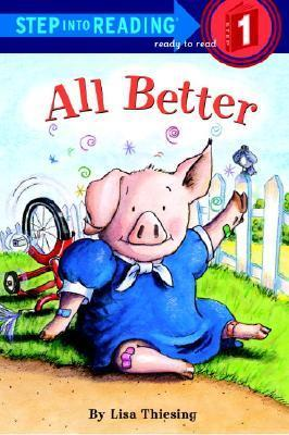 All Better (Step-Into-Reading, Step 1)  by  Lisa Thiesing
