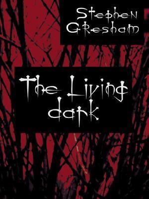 The Living Dark  by  Stephen Gresham