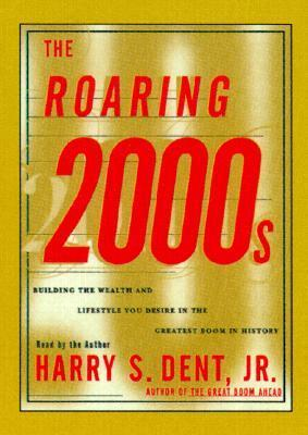 The Roaring 2000s CD: Building the Wealth and Lifestyle You Deserve in the Greatest Boom in History  by  Harry S. Dent Jr.