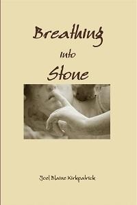 Breathing into Stone  by  Joel Blaine Kirkpatrick