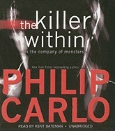 The Killer Within: In the Company of Monsters  by  Philip Carlo