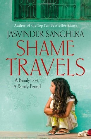 Shame Travels: A Family Lost, a Family Found.  by  Jasvinder Sanghera by Jasvinder Sanghera