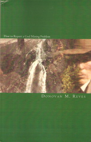 How to Report a Coal Mining Problem  by  Donovan M. Reves