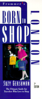 Born to Shop London: The Ultimate Travel Guide for Discriminating Shoppers  by  Suzy K. Gershman