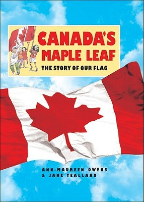 Canadas Maple Leaf: The Story of Our Flag  by  Ann-Maureen Owens