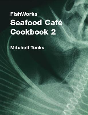 Fish Works Seafood Café Cookbook 2  by  Mitchell Tonks