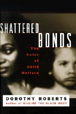 Shattered Bonds  by  Dorothy Roberts