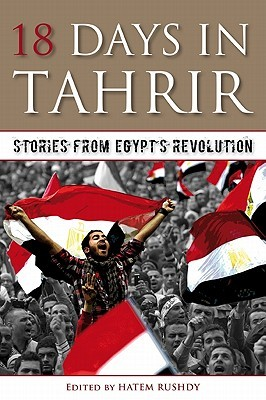 18 Days in Tahrir: Stories from Egypts Revolution Hatem Rushdy