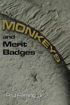 Monkeys and Merit Badges Paul Fleming Jr.
