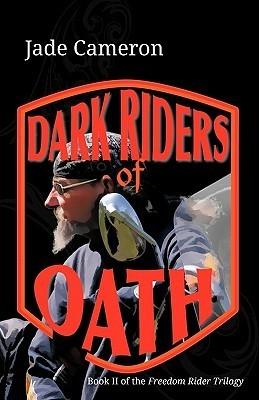 Dark Riders of Oath: Book II of the Freedom Rider Trilogy Jade Cameron