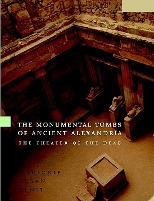 The Monumental Tombs Of Ancient Alexandria: The Theater Of The Dead  by  Marjorie Susan Venit
