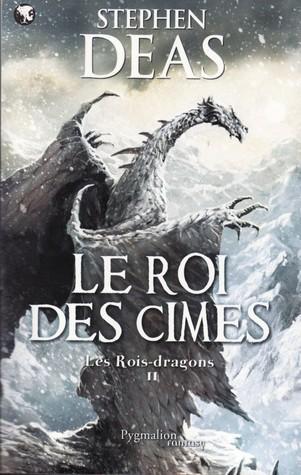 Le Roi des Cimes (Les Rois-Dragons, #2) Stephen Deas