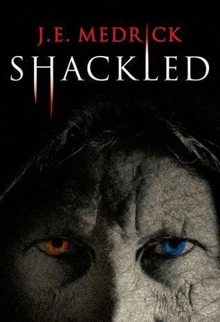 Shackled  by  J.E. Medrick