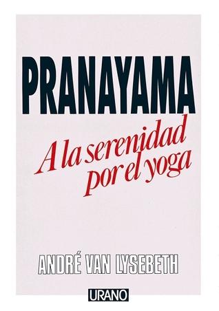 Pranayama: A la serenidad por el yoga  by  André Van Lysebeth