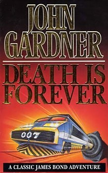 Death Is Forever (John Gardners Bond, #12)  by  John          Gardner