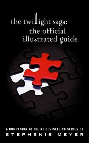 Twilight Saga: The Official Illustrated Guide Stephenie Meyer