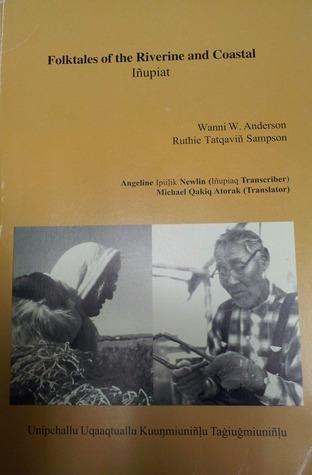 Folktales of the Riverine and Coastal Iñupiat / Unipchallu Uqaqtuallu Kuuŋmiuñḷu Taġiuġmiuñḷu  by  Wanni W. Anderson