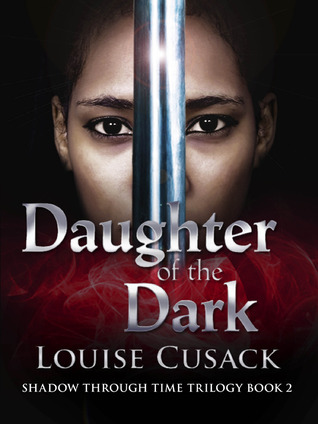 Daughter of the Dark (Shadow Through Time, #2)  by  Louise Cusack