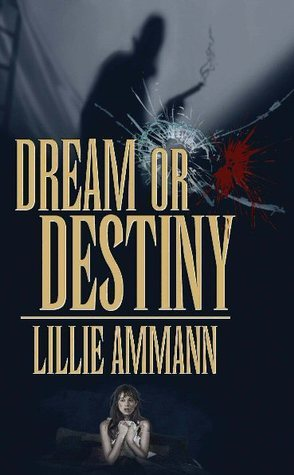 Dream Or Destiny  by  Lillie Ammann