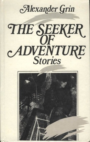 The Seeker of Adventure: Stories Alexander Grin