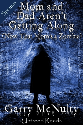 Mom and Dad Arent Getting Along (Now That Moms a Zombie) Garry McNulty