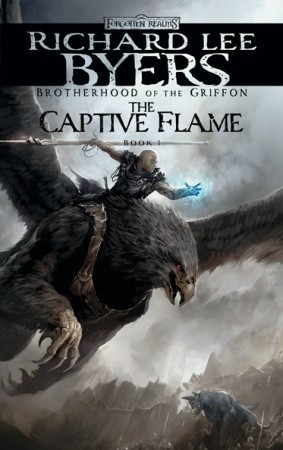 The Captive Flame (Forgotten Realms: Brotherhood of the Griffon, #1) Richard Lee Byers