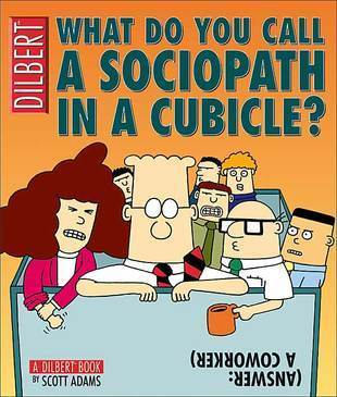 What Do You Call a Sociopath in a Cubicle? Scott Adams