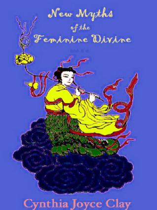 New Myths of the Feminine Divine  by  Cynthia Joyce Clay