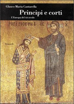 Principi e corti. LEuropa del XII secolo Glauco Maria Cantarella