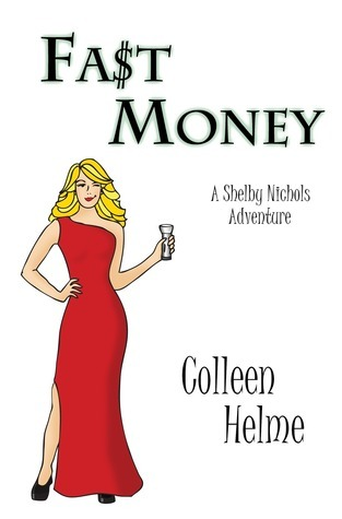 Fast Money (Shelby Nichols #2) Colleen Helme