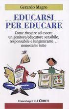 Educarsi per educare : come riuscire ad essere un genitore/educatore sensibile, responsabile e lungimirante... nonostante tutto  by  Gerardo Magro