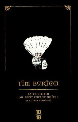 La Triste Fin Du Petit Enfant Huître Et Autres Histoires Tim Burton