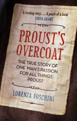 Prousts Overcoat: The True Story of One Mans Passion for All Things Proust  by  Lorenza Foschini