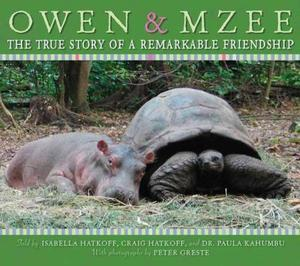 Owen and Mzee: The True Story of a Remarkable Friendship  by  Isabella Hatkoff
