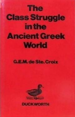 The Class Struggle in the Ancient Greek World: From the Archaic Age to the Arab Conquests G.E.M. De Ste. Croix