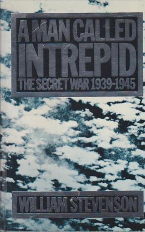 A Man Called Intrepid: The Secret War 1939-45  by  William Stevenson