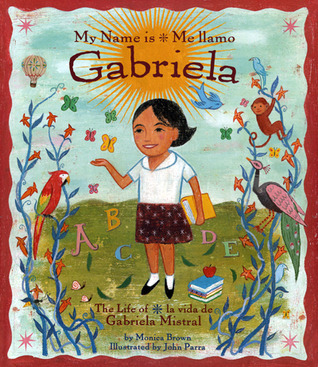Me Llamo Gabriela/my Name Is Gabriela: La Vida de Gabriela Mistral / The Life of Gabriela Mistral  by  Monica Brown