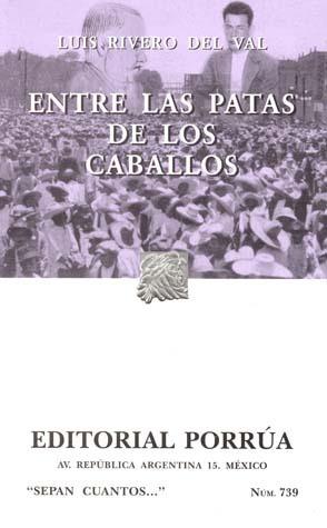Entre las Patas de los Caballos. (Sepan Cuantos, #739)  by  Luis Rivero del Val