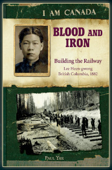 Blood and Iron: Building the Railroad, Lee Heen-gwong, British Columbia, 1882  by  Paul Yee
