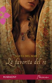 La favorita del re  by  Alicia Del Mar